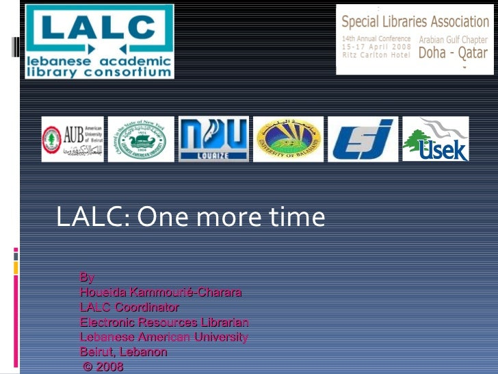LALC: One more time By  Houeida Kammourié-Charara LALC Coordinator  Electronic Resources Librarian Lebanese American Unive...