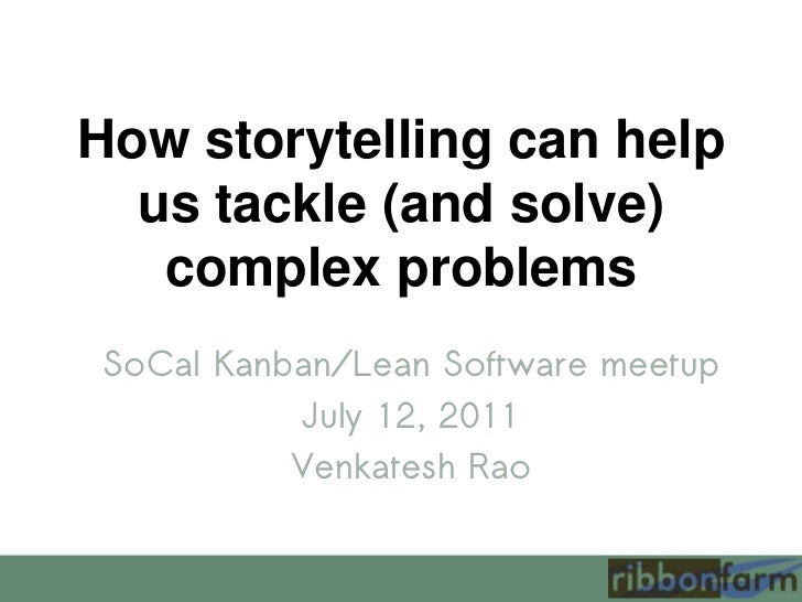 How storytelling can help us tackle (and solve) complex problems<br />SoCal Kanban/Lean Software meetup<br />July 12, 2011...