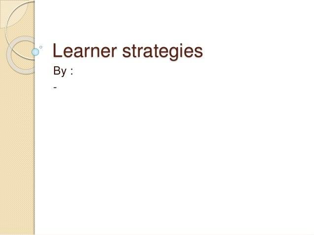 Learner strategies By : -