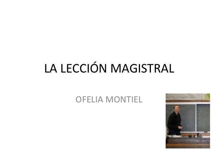 LA LECCIÓN MAGISTRAL <br />OFELIA MONTIEL<br />