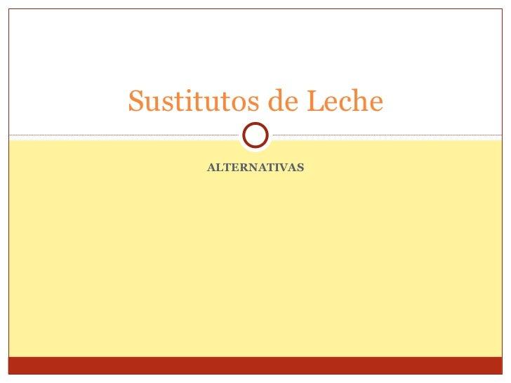 ALTERNATIVAS Sustitutos de Leche