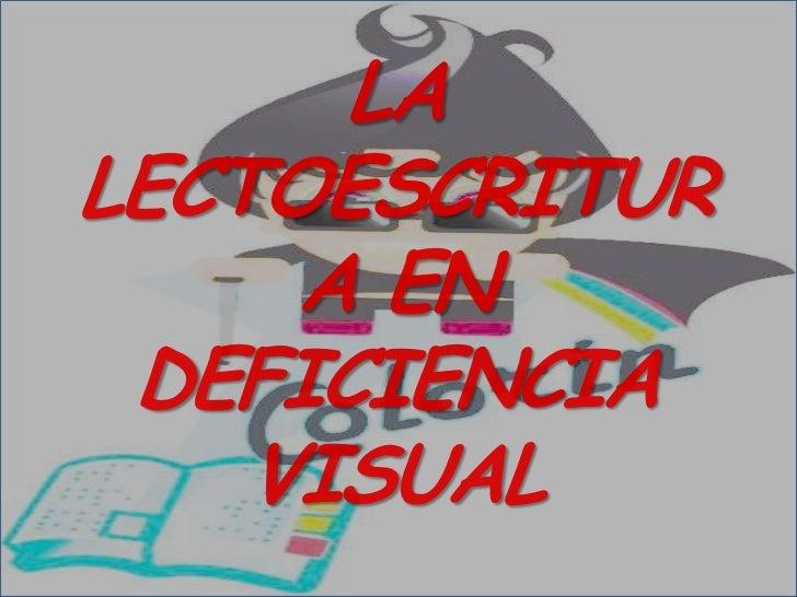 LA LECTOESCRITUR      A EN  DEFICIENCIA     VISUAL
