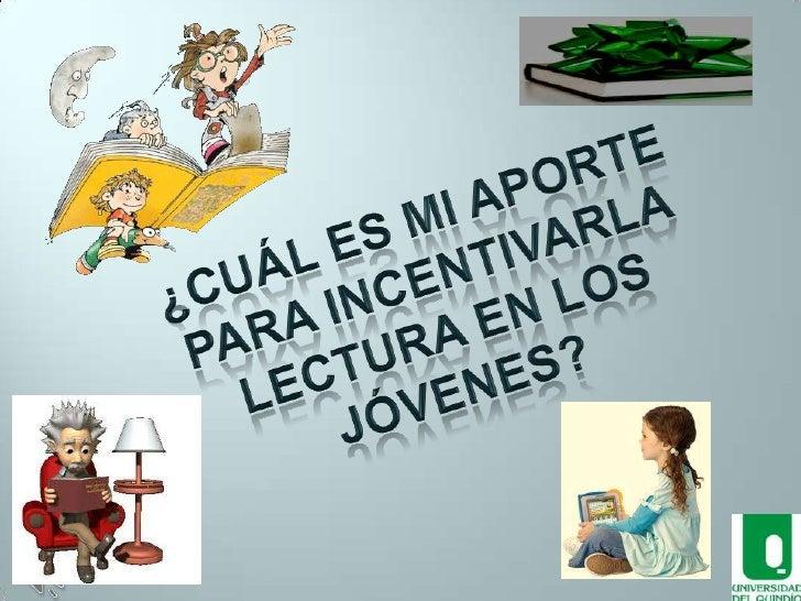 ¿CUÁL ES MI APORTE PARAPROMOCIONAR LA LECTURA EN LOS          JÓVENES?           ELSA MILENA CHAVEZ LOPEZ           UNIVER...