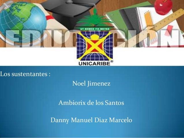 Los sustentantes : Noel Jimenez Ambiorix de los Santos Danny Manuel Diaz Marcelo