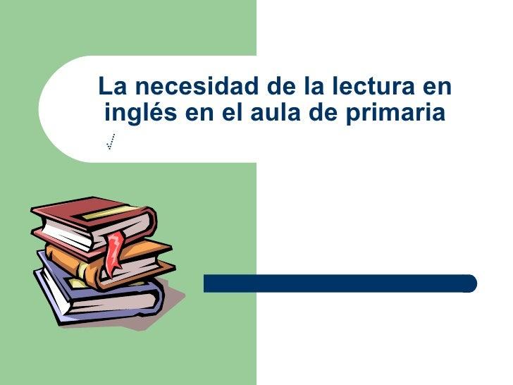 La necesidad de la lectura en inglés en el aula de primaria