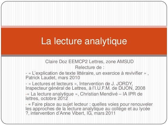 La lecture analytique  Claire Doz EEMCP2 Lettres, zone AMSUD  Relecture de :  - « L'explication de texte littéraire, un ex...