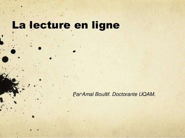 La lecture en ligne  Par Amal Boultif. Doctorante UQAM.