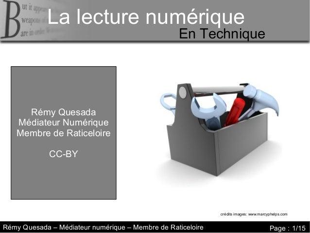 La lecture numérique La lecture numérique  En Technique  Rémy Quesada Médiateur Numérique Membre de Raticeloire CC-BY  cré...