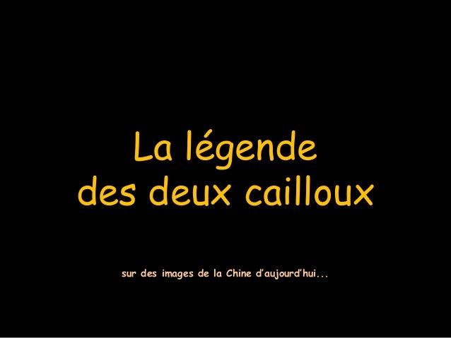 La légende des deux cailloux sur des images de la Chine d'aujourd'hui...