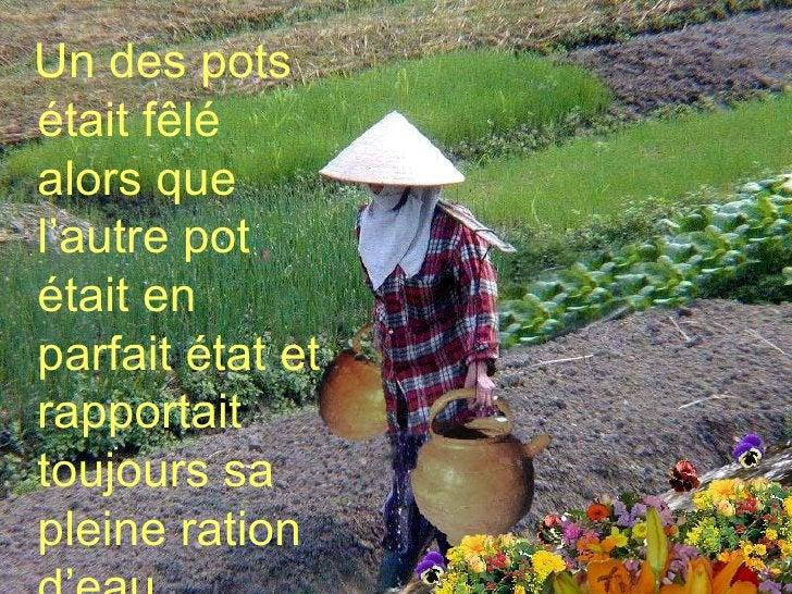 <ul><li>Un des pots était fêlé alors que l'autre pot était en parfait état et rapportait toujours sa pleine ration d'eau. ...