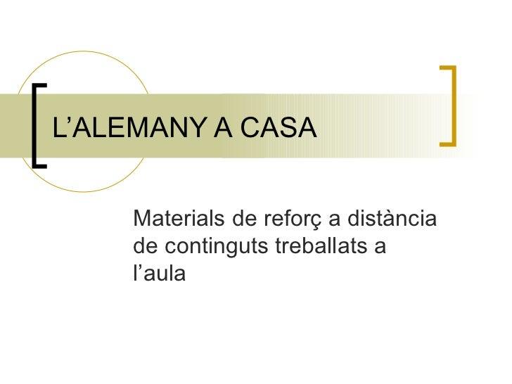 L'ALEMANY A CASA  Materials de reforç a distància de continguts treballats a l'aula