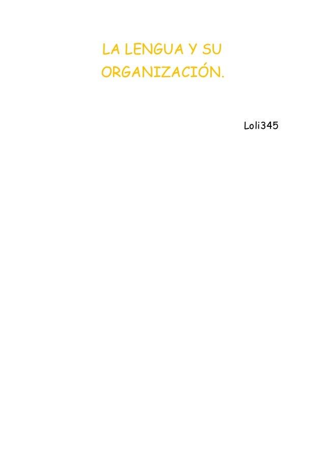 LA LENGUA Y SU  ORGANIZACIÓN.  Loli345