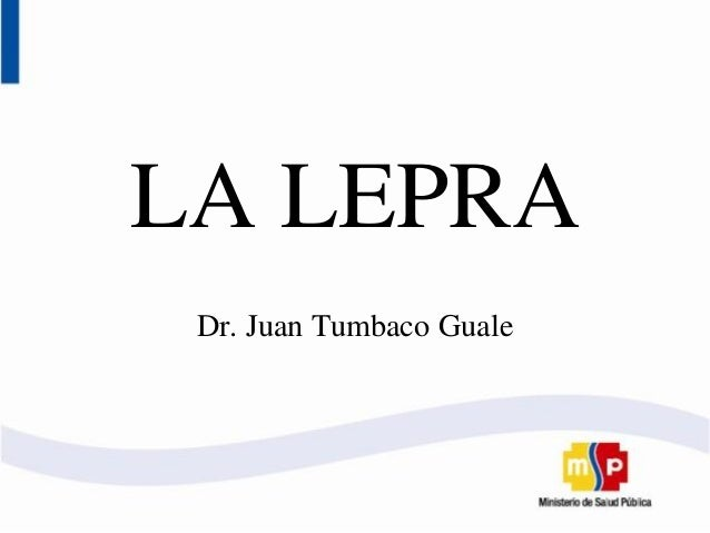 LA LEPRA Dr. Juan Tumbaco Guale