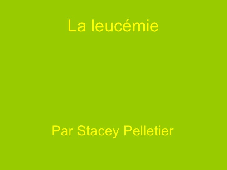 La leucémie Par Stacey Pelletier