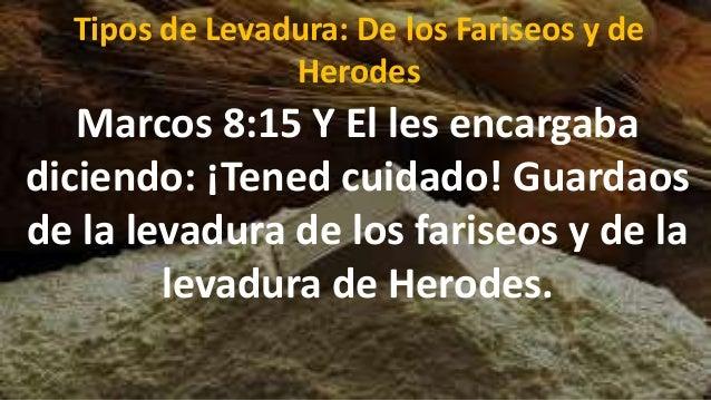 Resultado de imagen de tened cuidado con la levadura delos fariseos y con la de herodes