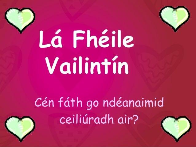 Lá Fhéile Vailintín Cén fáth go ndéanaimid ceiliúradh air?