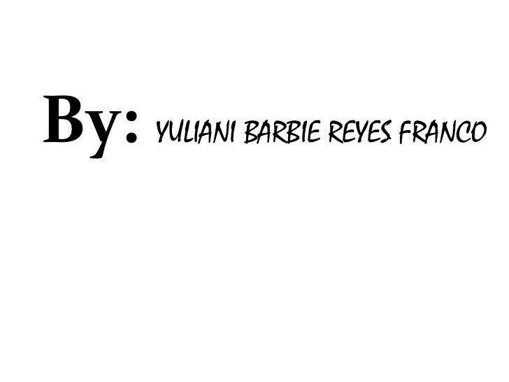 By: YULIANI BARBIE REYES FRANCO