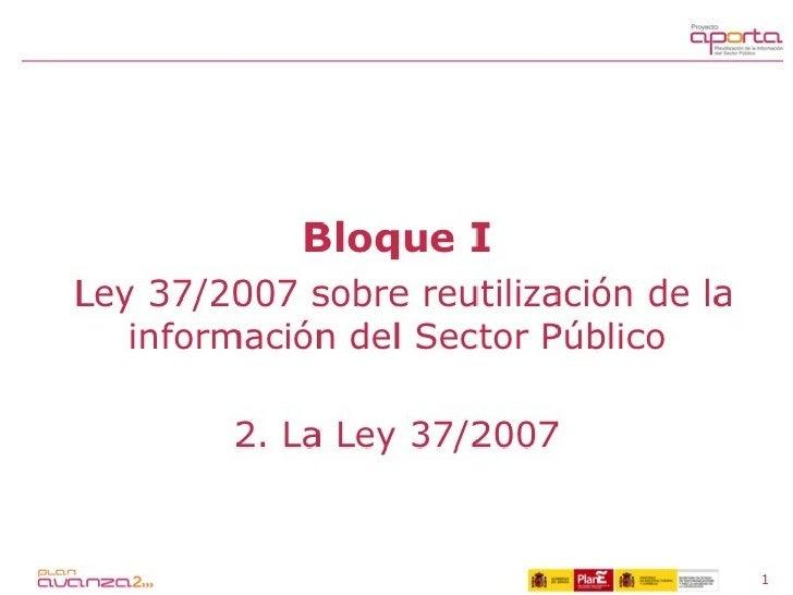 Guía Aporta. 1.2. La Ley 37/2007 sobre reutilización de la información del sector público
