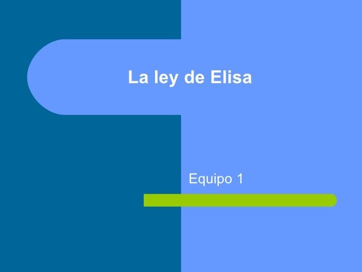 La ley de Elisa Equipo 1