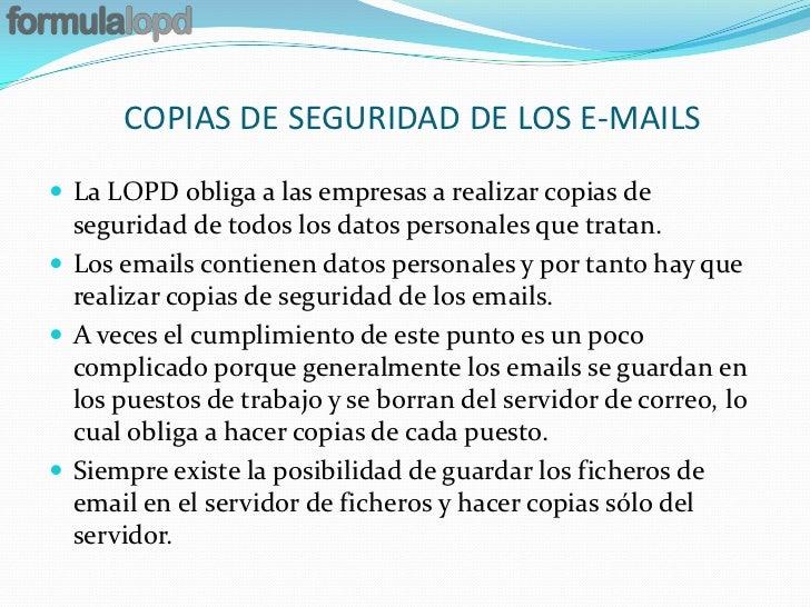COPIAS DE SEGURIDAD DE LOS E-MAILS La LOPD obliga a las empresas a realizar copias de  seguridad de todos los datos perso...
