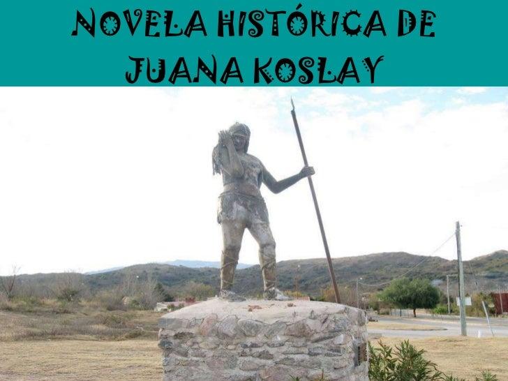 NOVELA HISTÓRICA DE JUANA KOSLAY