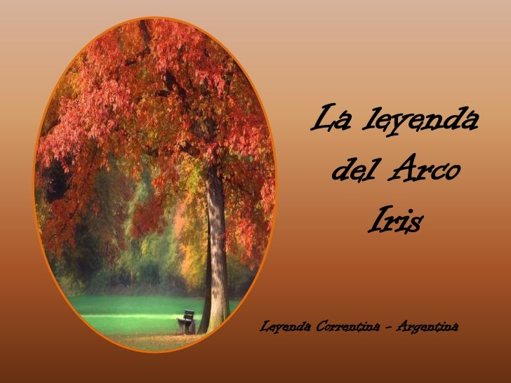 La leyenda        del Arco          IrisLeyenda Correntina - Argentina