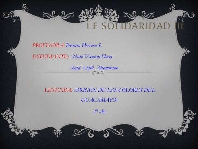 I.E SOLIDARIDAD III  PROFESORA: Patricia Herrera S.  ESTUDIANTE: -Nicol Victorio Flores  -Zaid Llallí Altamirano  LEYENDA:...