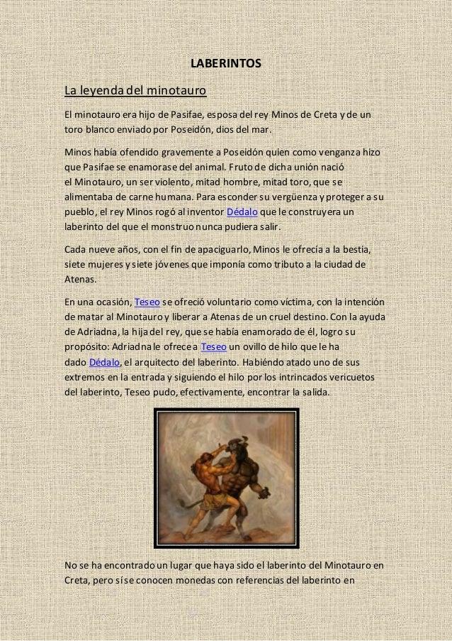 LABERINTOS La leyendadel minotauro El minotauro era hijo de Pasifae, esposa del rey Minos de Creta y de un toro blanco env...