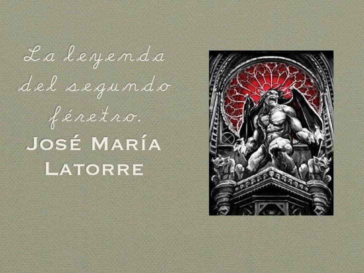La leyenda del segundo    féretro.  José María   Latorre