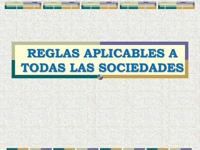 REGLAS APLICABLES ATODAS LAS SOCIEDADES