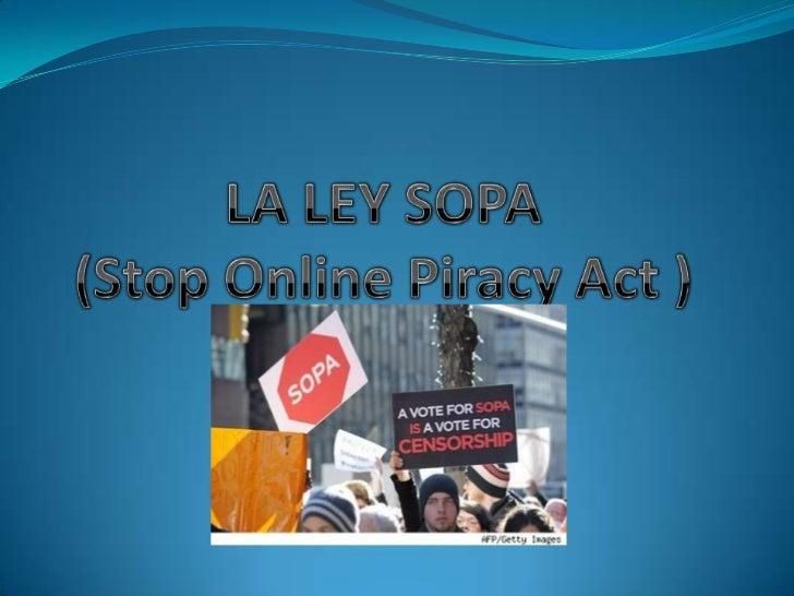 ¿Que es la ley sopa? Es un proyecto de ley llamado Stop Online Piracy Act (Cese a la piratería en línea) presentado en la...