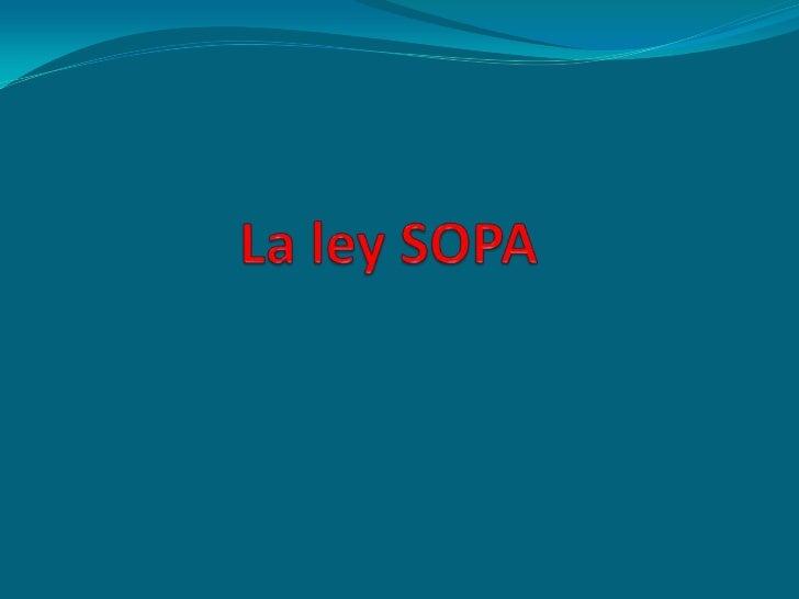 ¿Qué es la Ley SOPA? SOPA, que significa Stop Online Piracy Act es un proyecto de ley introducido en la Cámara de Represe...