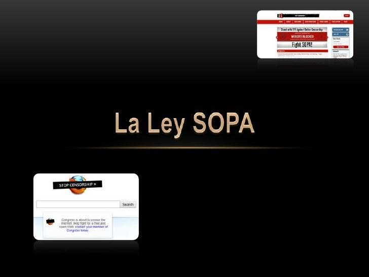 •   La Ley SOPA significa Stop                                       Online Piracy Act (Acta de cese                      ...