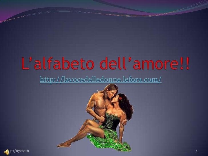 L'alfabeto dell'amore!!<br />http://lavocedelledonne.lefora.com/<br />07/07/2010<br />1<br />