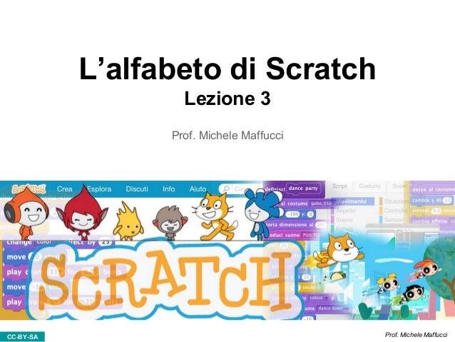 CC-BY-SA Prof. Michele Maffucci L'alfabeto di Scratch Lezione 3 Prof. Michele Maffucci