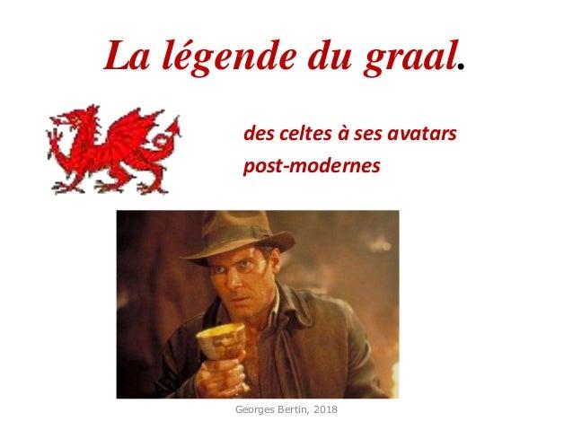 La légende du graal. des celtes à ses avatars post-modernes Georges Bertin, 2018