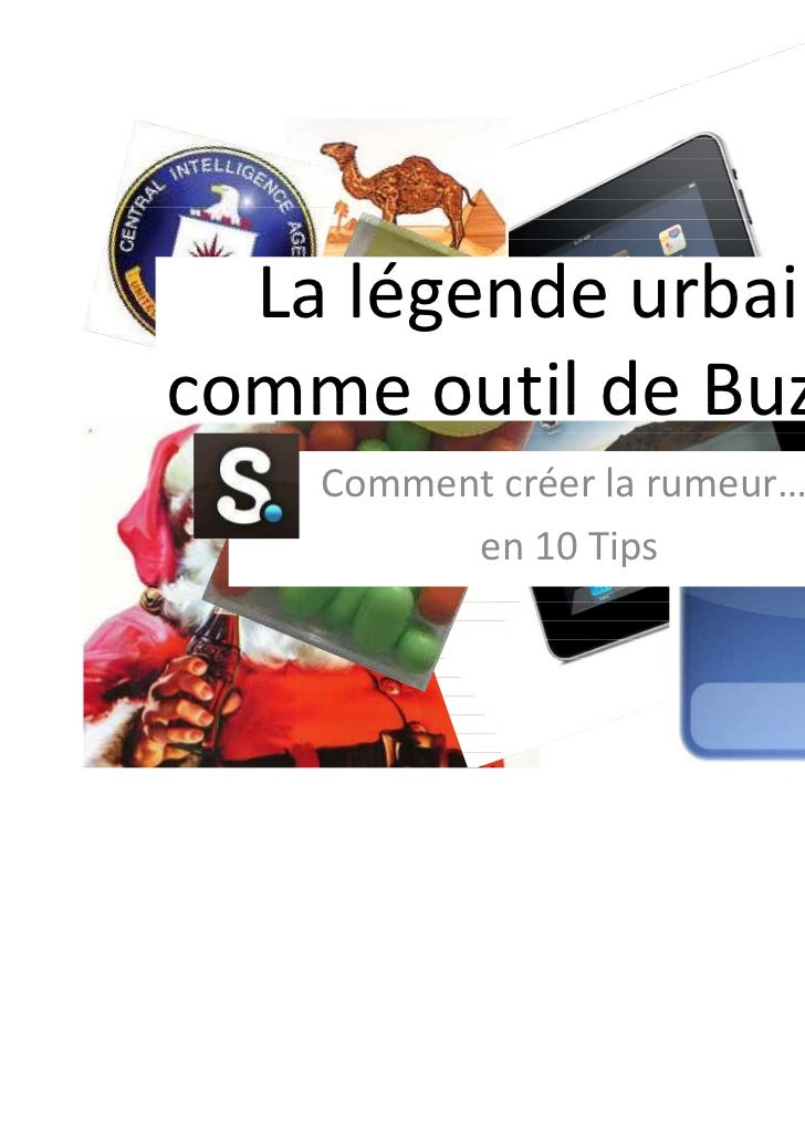 La légende urbainecomme outil de Buzz 2.0    Comment créer la rumeur….          en 10 Tips