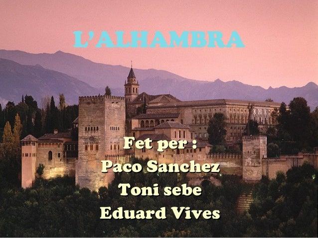 L'ALHAMBRA  Fet per : Paco Sanchez Toni sebe Eduard Vives