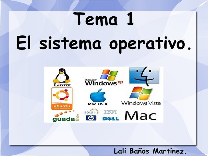 Tema 1 El sistema operativo.     Lali Baños Martínez.