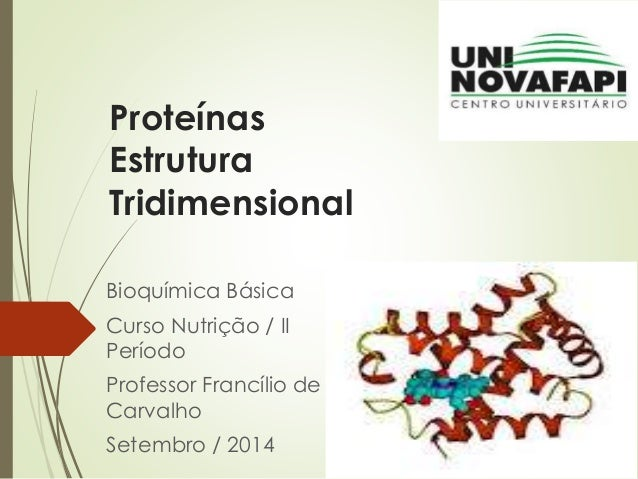 Proteínas Estrutura Tridimensional Bioquímica Básica Curso Nutrição / II Período Professor Francílio de Carvalho Setembro ...