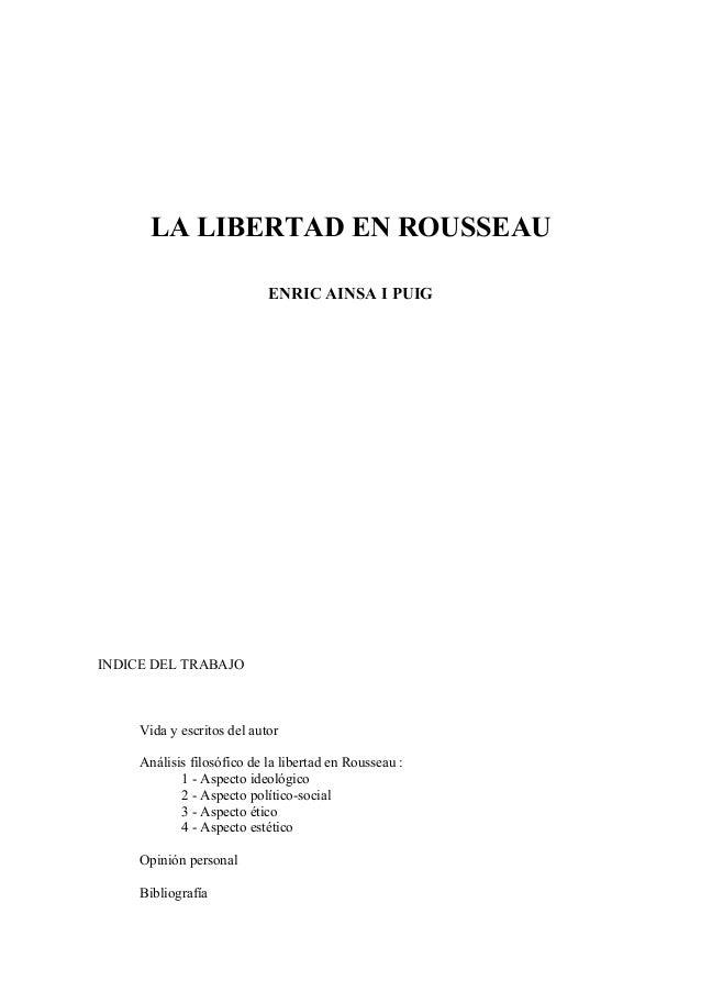 LA LIBERTAD EN ROUSSEAU ENRIC AINSA I PUIG INDICE DEL TRABAJO Vida y escritos del autor Análisis filosófico de la libertad...