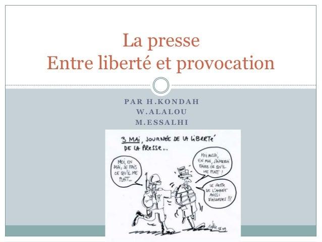 La presseEntre liberté et provocation         PAR H.KONDAH           W.ALALOU           M.ESSALHI