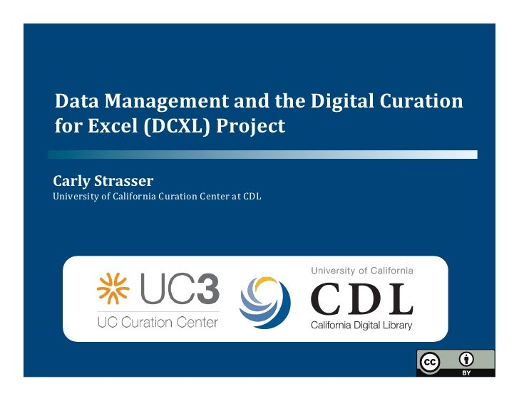 Data	  Management	  and	  the	  Digital	  Curation	  for	  Excel	  (DCXL)	  Project	  	  Carly	  Strasser	  	  University	...