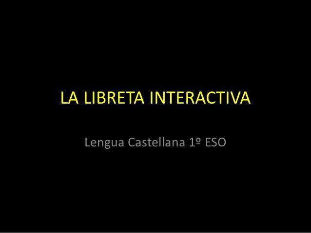 LA LIBRETA INTERACTIVA  Lengua Castellana 1º ESO