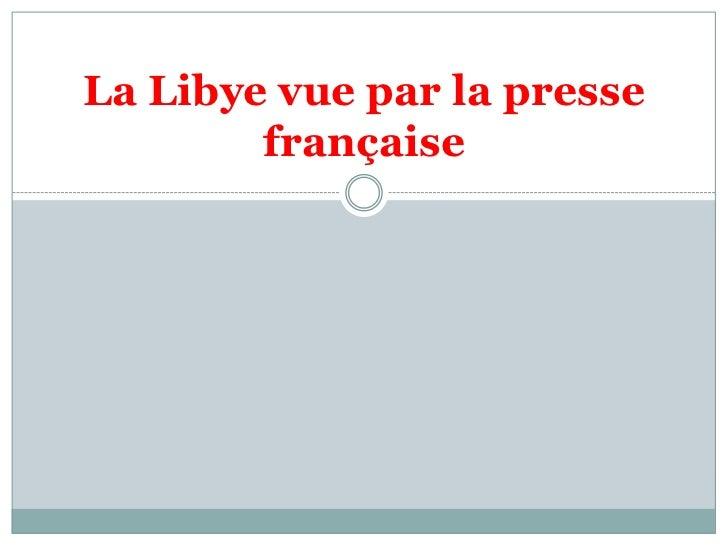 La Libyevue par la pressefrançaise<br />