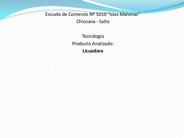"""Escuela de Comercio Nº 5010 """"Islas Malvinas""""              Chicoana - Salta                Tecnología            Producto A..."""