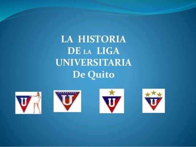 LA HISTORIA DE LA LIGA UNIVERSITARIA De Quito
