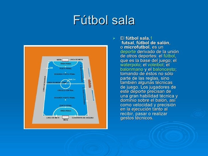 Fútbol sala         El fútbol sala,1           futsal, fútbol de salón,          o microfutbol, es un          deporte de...