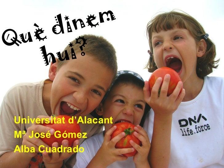 din emQ uè    hu i? Universitat d'Alacant Mª José Gómez Alba Cuadrado