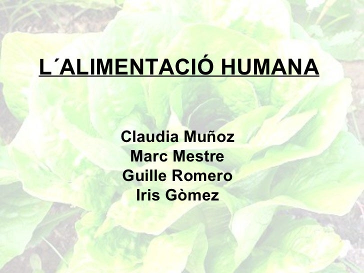 L´ALIMENTACIÓ HUMANA Claudia Muñoz Marc Mestre Guille Romero Iris Gòmez